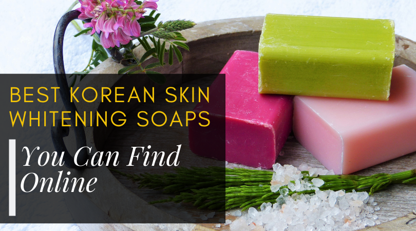 Best Korean Skin Whitening Soaps You Can Find Online