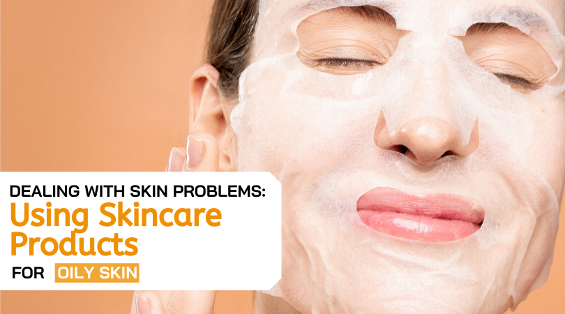 Dealing with Skin Problems_ Using Skincare Products for oily Skin