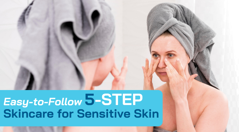 Easy-to-Follow 5-Step Skincare for Sensitive Skin