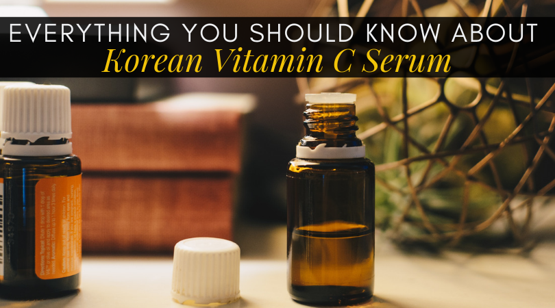 Everything You Should Know About Korean Vitamin C Serum