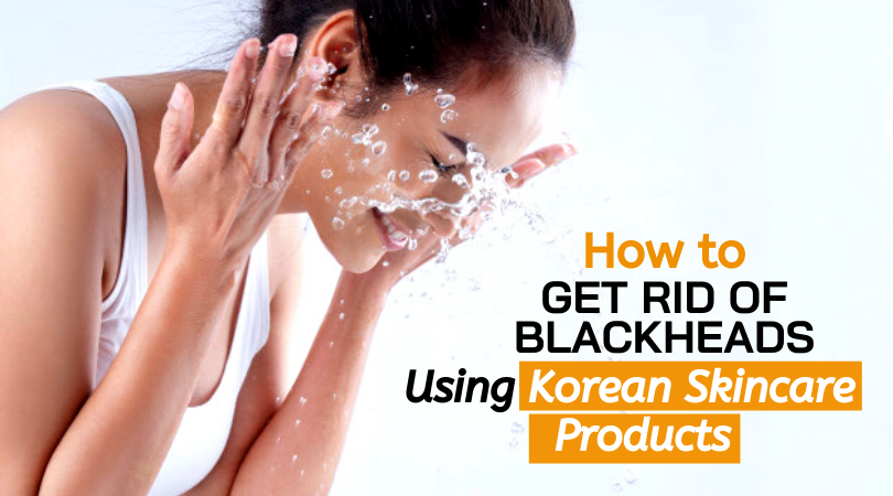 How To Get Rid of Blackheads Using Korean Skincare Products