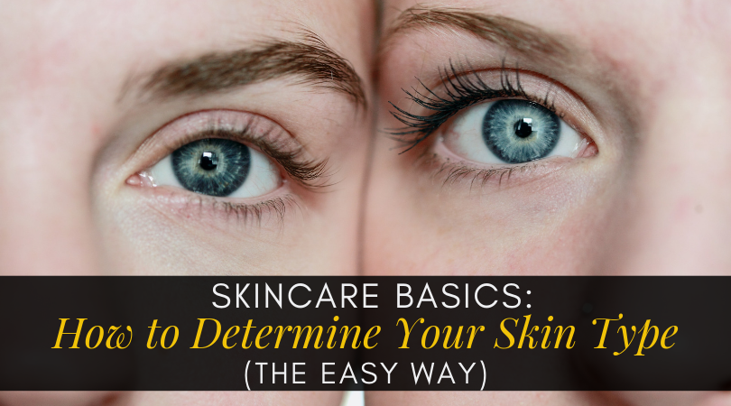 Skincare Basics: How to Determine Your Skin Type (The Easy Way)