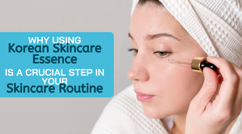 Why Using Korean Skincare Essence is a Crucial Step in Your Skincare Routine